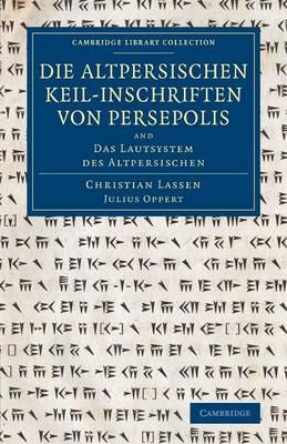 Cambridge Library Collection - Archaeology: Die altpersischen Keil-inschriften von Persepolis: And Das Lautsystem des Altpersischen (Paperback)
