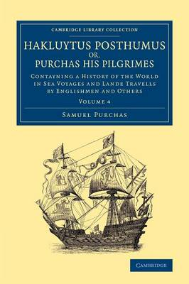 Hakluytus Posthumus or, Purchas his Pilgrimes: Contayning a History of the World in Sea Voyages and Lande Travells by Englishmen and Others - Cambridge Library Collection - Maritime Exploration (Paperback)