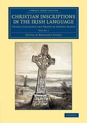 Christian Inscriptions in the Irish Language 2 Volume Set Christian Inscriptions in the Irish Language: Volume 1 - Cambridge Library Collection - Archaeology (Paperback)