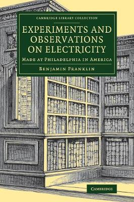 Experiments and Observations on Electricity: Made at Philadelphia in America - Cambridge Library Collection - Physical  Sciences (Paperback)