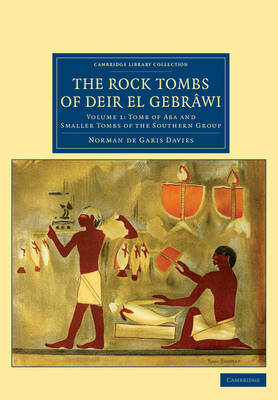 The Rock Tombs of Deir el Gebrawi: Tomb of Aba and Smaller Tombs of the Southern Group Volume 1 - Cambridge Library Collection - Egyptology (Paperback)