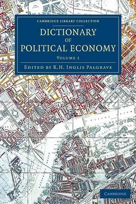 Dictionary of Political Economy - Cambridge Library Collection - British and Irish History, 19th Century (Paperback)