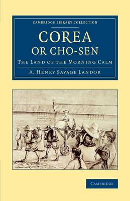 Cambridge Library Collection - East and South-East Asian History: Corea or Cho-sen: The Land of the Morning Calm (Paperback)