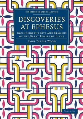 Discoveries at Ephesus: Including the Site and Remains of the Great Temple of Diana - Cambridge Library Collection - Archaeology (Paperback)