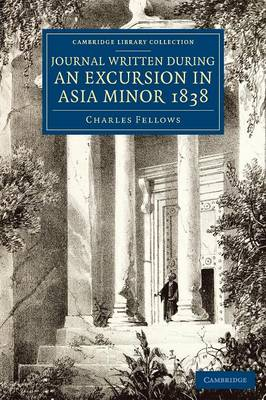 Journal Written during an Excursion in Asia Minor 1838 - Cambridge Library Collection - Archaeology (Paperback)