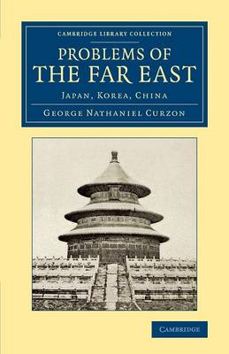 Problems of the Far East: Japan, Korea, China - Cambridge Library Collection - East and South-East Asian History (Paperback)