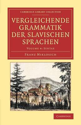 Vergleichende Grammatik der slavischen Sprachen: Syntax Volume 4 - Cambridge Library Collection - Linguistics (Paperback)