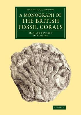Cambridge Library Collection - Monographs of the Palaeontographical Society: A Monograph of the British Fossil Corals (Paperback)