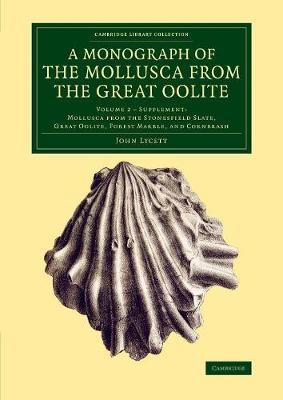 A A Monograph of the Mollusca from the Great Oolite 2 Volume Set A Monograph of the Mollusca from the Great Oolite: Mollusca from the Stonesfield Slate, Great Oolite, Forest Marble, and Cornbrash Volume 2 - Cambridge Library Collection - Monographs of the Palaeontographical Society (Paperback)