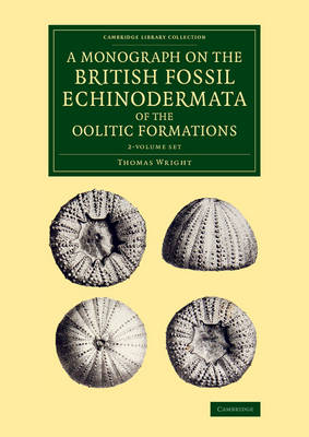 Cambridge Library Collection - Monographs of the Palaeontographical Society: A Monograph on the British Fossil Echinodermata of the Oolitic Formations 2 Volume Set