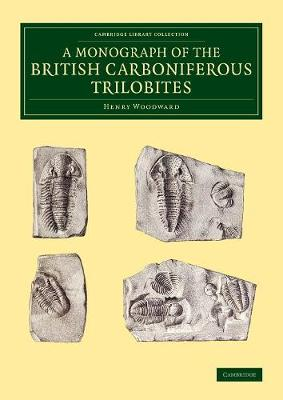 A Monograph of the British Carboniferous Trilobites - Cambridge Library Collection - Monographs of the Palaeontographical Society (Paperback)