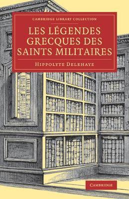 Les Legendes grecques des saints militaires - Cambridge Library Collection - Religion (Paperback)