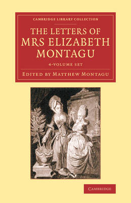 The The Letters of Mrs Elizabeth Montagu 4 Volume Set The Letters of Mrs Elizabeth Montagu: Containing her Letters from the Age of Twenty-Three to Forty Volume 3 - Cambridge Library Collection - Literary  Studies