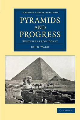 Pyramids and Progress: Sketches from Egypt - Cambridge Library Collection - Egyptology (Paperback)