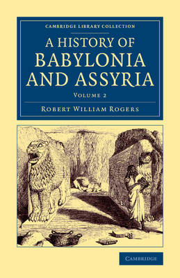 History of Babylonia and Assyria 2 Volume Set History of Babylonia and Assyria: Volume 2 - Cambridge Library Collection - Archaeology (Paperback)