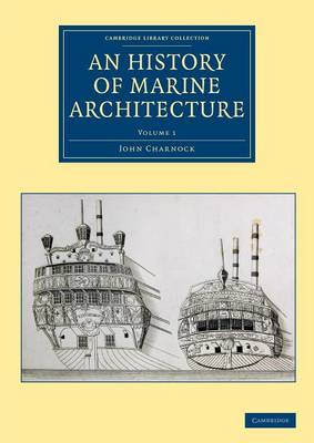 An History of Marine Architecture: Including an Enlarged and Progressive View of the Nautical Regulations and Naval History, Both Civil and Military, of All Nations, Especially of Great Britain - Cambridge Library Collection - Naval and Military History Volume 1 (Paperback)