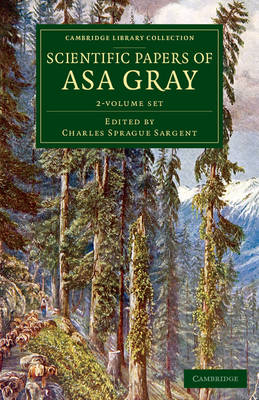 Scientific Papers of Asa Gray 2 Volume Set - Cambridge Library Collection - Darwin, Evolution and Genetics