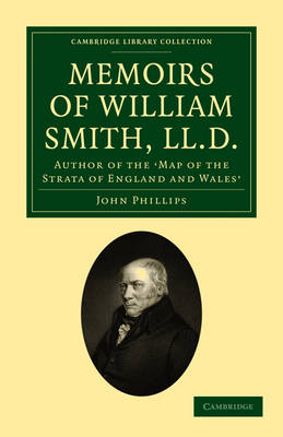 Memoirs of William Smith, LL.D., Author of the 'Map of the Strata of England and Wales': By his Nephew and Pupil - Cambridge Library Collection - Earth Science (Paperback)