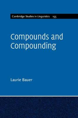 Compounds and Compounding - Cambridge Studies in Linguistics 155 (Paperback)