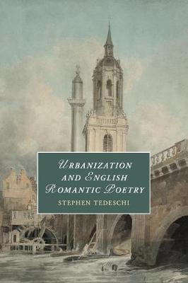 Urbanization and English Romantic Poetry - Cambridge Studies in Romanticism (Paperback)