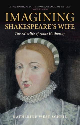 Imagining Shakespeare's Wife: The Afterlife of Anne Hathaway (Paperback)