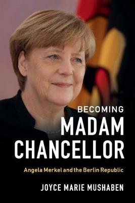Becoming Madam Chancellor: Angela Merkel and the Berlin Republic (Paperback)