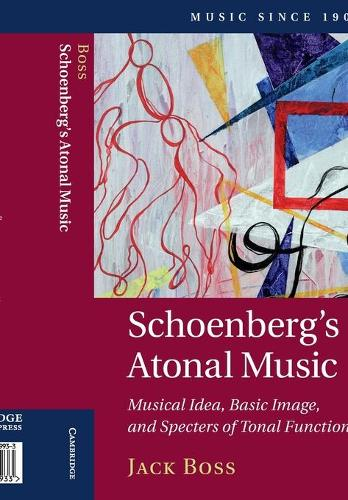 Schoenberg's Atonal Music: Musical Idea, Basic Image, and Specters of Tonal Function - Music since 1900 (Paperback)