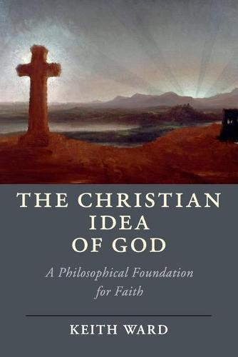 The Christian Idea of God: A Philosophical Foundation for Faith - Cambridge Studies in Religion, Philosophy, and Society (Paperback)