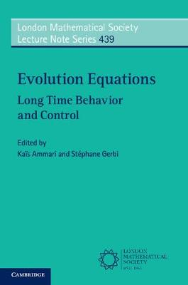 Evolution Equations: Long Time Behavior and Control - London Mathematical Society Lecture Note Series 439 (Paperback)