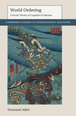 World Ordering: A Social Theory of Cognitive Evolution - Cambridge Studies in International Relations (Paperback)
