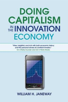 Doing Capitalism in the Innovation Economy: Markets, Speculation and the State (Paperback)