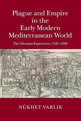 Plague and Empire in the Early Modern Mediterranean World: The Ottoman Experience, 1347-1600 (Paperback)
