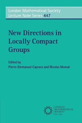 London Mathematical Society Lecture Note Series: New Directions in Locally Compact Groups Series Number 447 (Paperback)