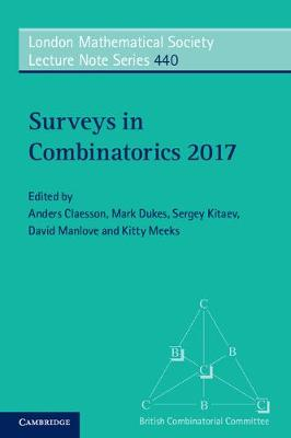Surveys in Combinatorics 2017 - London Mathematical Society Lecture Note Series 440 (Paperback)