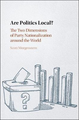 Are Politics Local?: The Two Dimensions of Party Nationalization around the World (Hardback)