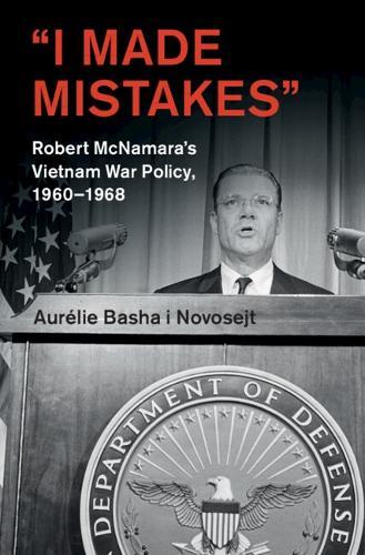 `I Made Mistakes': Robert McNamara's Vietnam War Policy, 1960-1968 - Cambridge Studies in US Foreign Relations (Hardback)