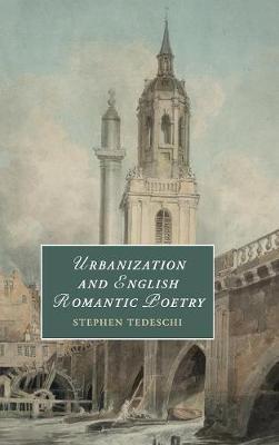 Urbanization and English Romantic Poetry - Cambridge Studies in Romanticism 117 (Hardback)