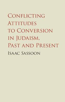 Conflicting Attitudes to Conversion in Judaism, Past and Present (Hardback)