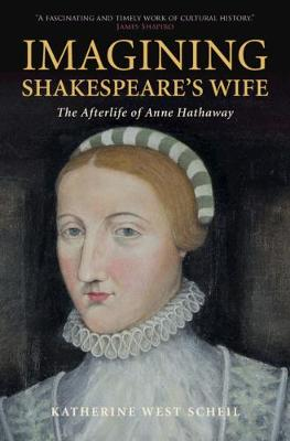 Imagining Shakespeare's Wife: The Afterlife of Anne Hathaway (Hardback)
