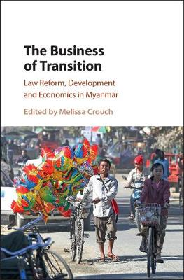 The Business of Transition: Law Reform, Development and Economics in Myanmar (Hardback)
