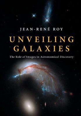 Unveiling Galaxies: The Role of Images in Astronomical Discovery (Hardback)