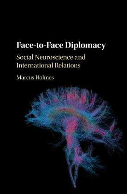 Face-to-Face Diplomacy: Social Neuroscience and International Relations (Hardback)