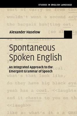 Spontaneous Spoken English: An Integrated Approach to the Emergent Grammar of Speech - Studies in English Language (Hardback)