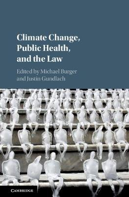 Climate Change, Public Health, and the Law (Hardback)