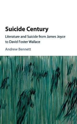 Suicide Century: Literature and Suicide from James Joyce to David Foster Wallace (Hardback)