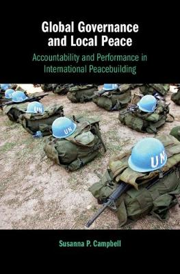Global Governance and Local Peace: Accountability and Performance in International Peacebuilding (Hardback)