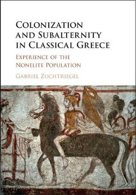 Colonization and Subalternity in Classical Greece: Experience of the Nonelite Population (Hardback)