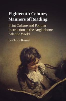 Eighteenth-Century Manners of Reading: Print Culture and Popular Instruction in the Anglophone Atlantic World (Hardback)