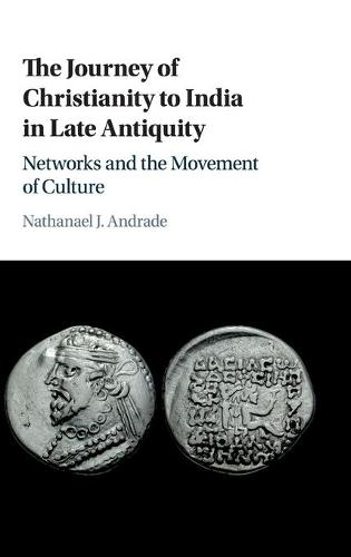 The Journey of Christianity to India in Late Antiquity: Networks and the Movement of Culture (Hardback)
