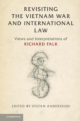 Revisiting the Vietnam War and International Law: Views and Interpretations of Richard Falk (Hardback)